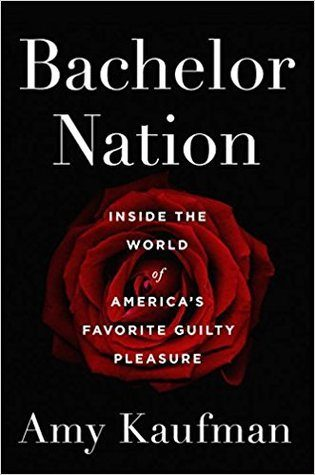 Review: Bachelor Nation Inside the World of America's Favorite Guilty Pleasure by Amy Kaufman