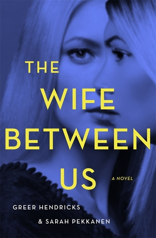 Review: The Wife Between Us by Greer Hendricks & Sarah Pekkanen